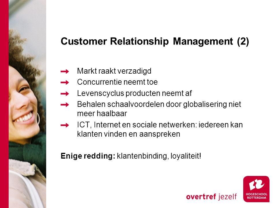 Customer Relationship Management (2) Markt raakt verzadigd Concurrentie neemt toe Levenscyclus producten neemt af Behalen schaalvoordelen door globalisering niet meer haalbaar ICT, Internet en sociale netwerken: iedereen kan klanten vinden en aanspreken Enige redding: klantenbinding, loyaliteit!