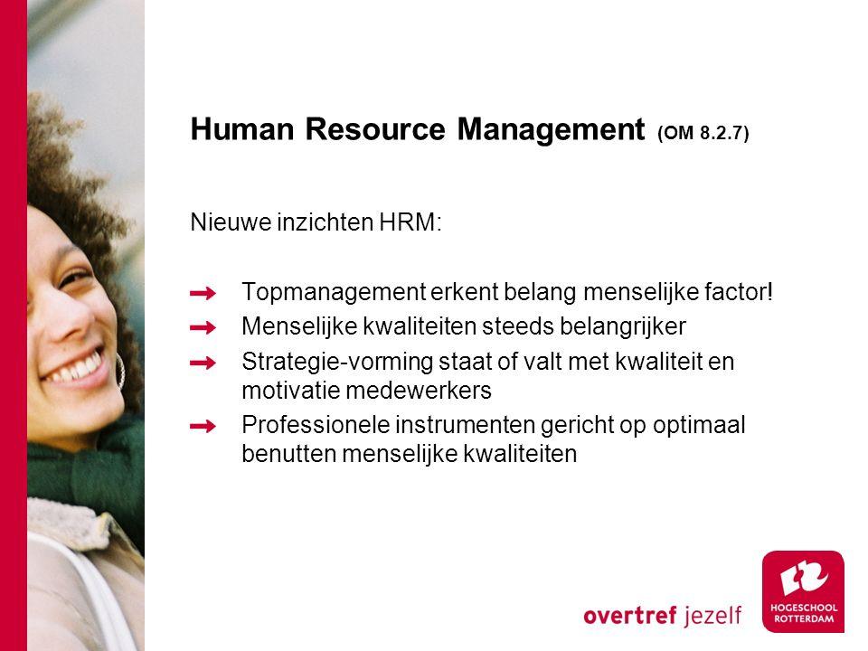 Human Resource Management (OM 8.2.7) Nieuwe inzichten HRM: Topmanagement erkent belang menselijke factor.