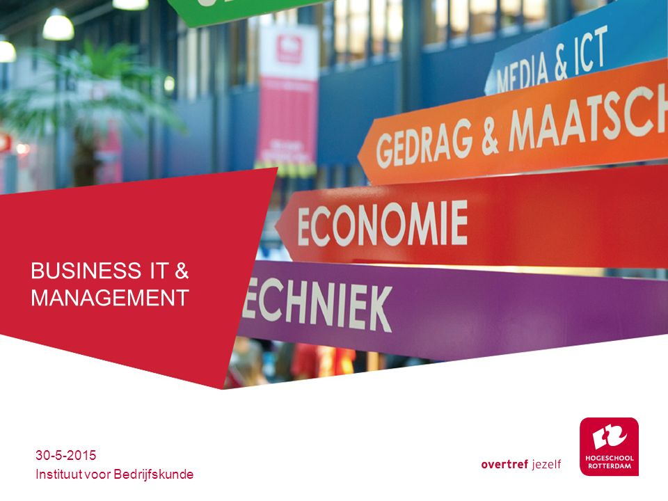 BUSINESS IT & MANAGEMENT 30-5-2015 Instituut voor Bedrijfskunde