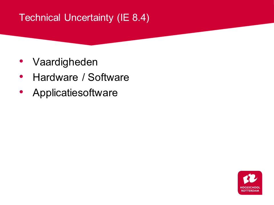 Technical Uncertainty (IE 8.4) Vaardigheden Hardware / Software Applicatiesoftware