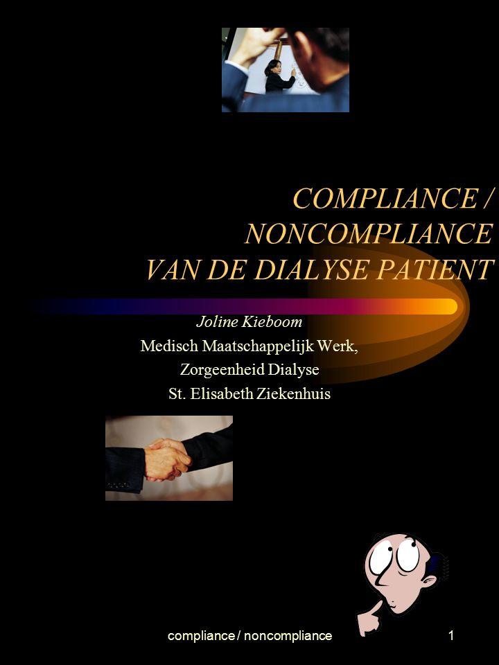compliance / noncompliance1 COMPLIANCE / NONCOMPLIANCE VAN DE DIALYSE PATIENT Joline Kieboom Medisch Maatschappelijk Werk, Zorgeenheid Dialyse St. Eli