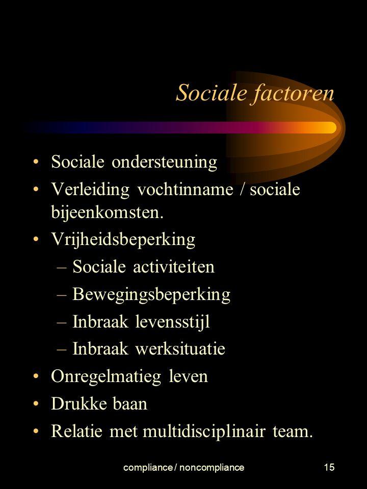 compliance / noncompliance15 Sociale factoren Sociale ondersteuning Verleiding vochtinname / sociale bijeenkomsten. Vrijheidsbeperking –Sociale activi