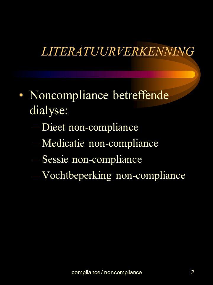 compliance / noncompliance2 LITERATUURVERKENNING Noncompliance betreffende dialyse: –Dieet non-compliance –Medicatie non-compliance –Sessie non-compli