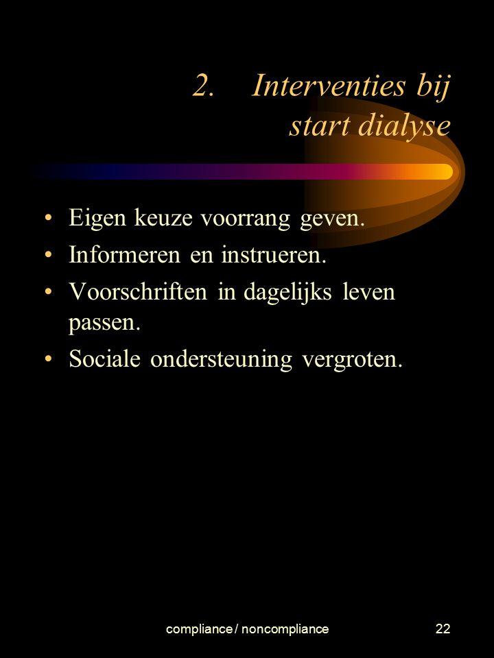 compliance / noncompliance22 2.Interventies bij start dialyse Eigen keuze voorrang geven. Informeren en instrueren. Voorschriften in dagelijks leven p