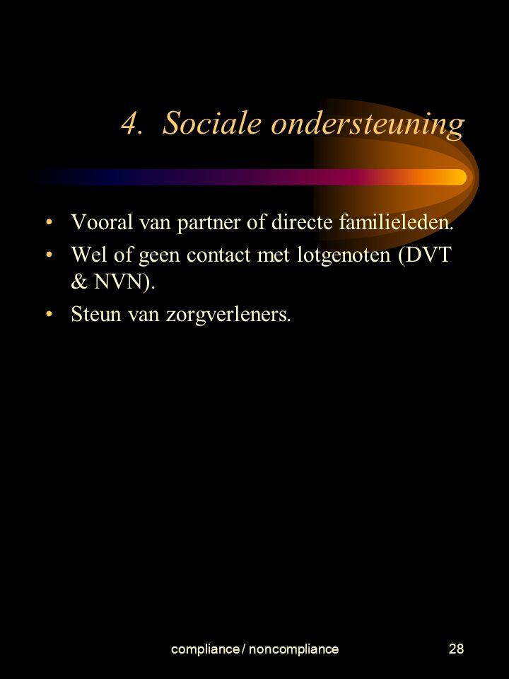 compliance / noncompliance28 4. Sociale ondersteuning Vooral van partner of directe familieleden. Wel of geen contact met lotgenoten (DVT & NVN). Steu