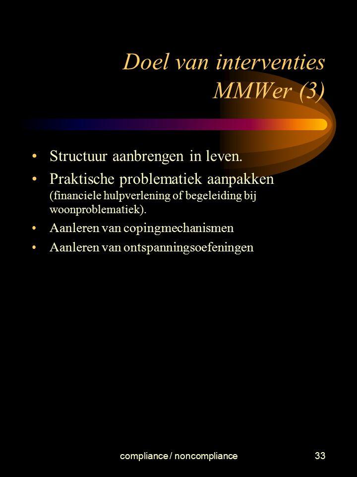 compliance / noncompliance33 Doel van interventies MMWer (3) Structuur aanbrengen in leven. Praktische problematiek aanpakken (financiele hulpverlenin