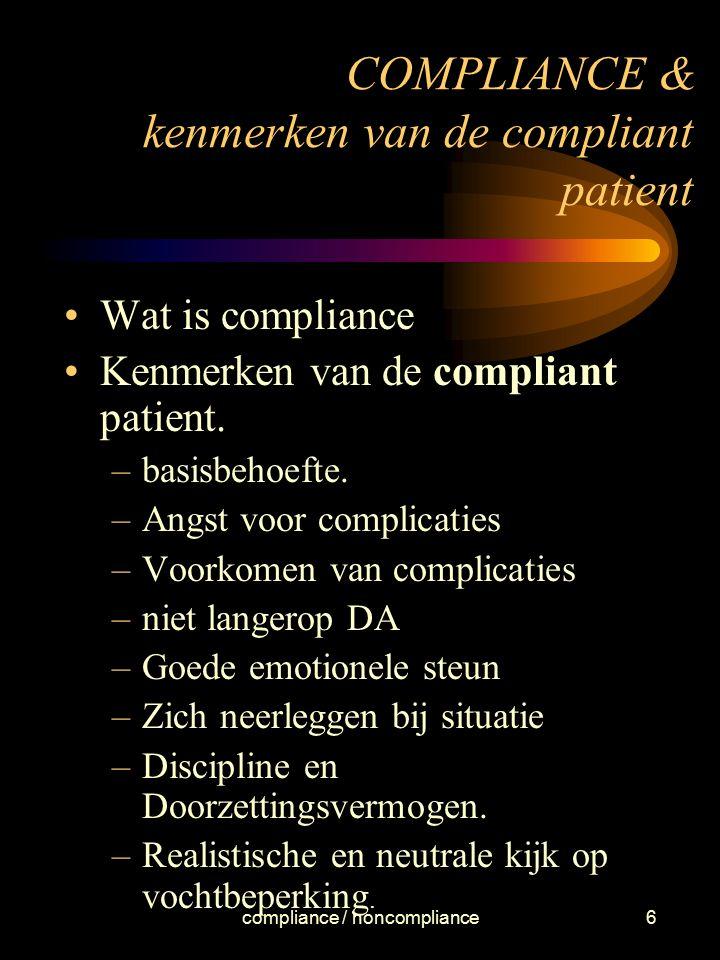 compliance / noncompliance6 COMPLIANCE & kenmerken van de compliant patient Wat is compliance Kenmerken van de compliant patient. –basisbehoefte. –Ang