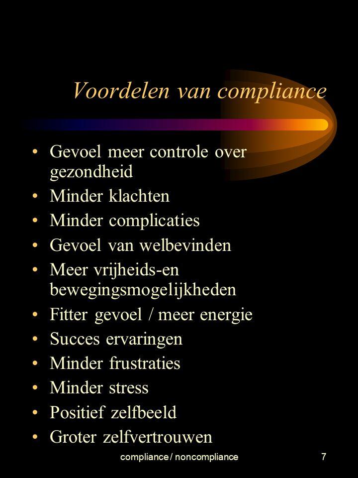 compliance / noncompliance7 Voordelen van compliance Gevoel meer controle over gezondheid Minder klachten Minder complicaties Gevoel van welbevinden M