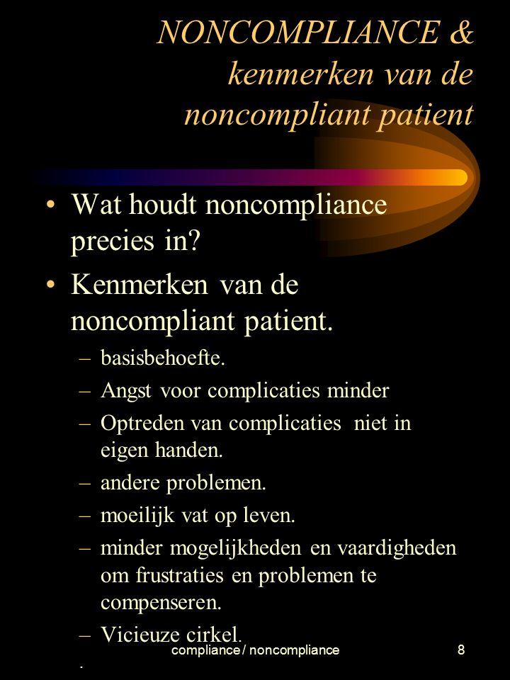compliance / noncompliance8 NONCOMPLIANCE & kenmerken van de noncompliant patient Wat houdt noncompliance precies in? Kenmerken van de noncompliant pa
