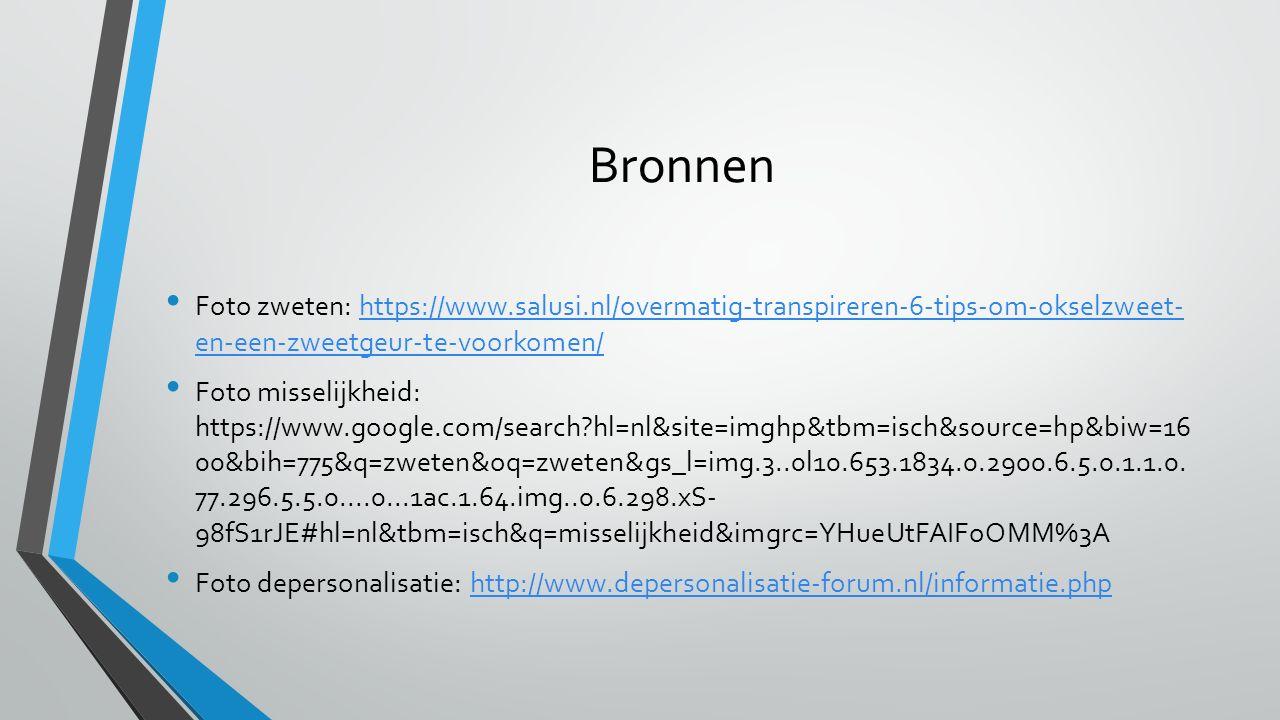 Bronnen Foto zweten: https://www.salusi.nl/overmatig-transpireren-6-tips-om-okselzweet- en-een-zweetgeur-te-voorkomen/https://www.salusi.nl/overmatig-transpireren-6-tips-om-okselzweet- en-een-zweetgeur-te-voorkomen/ Foto misselijkheid: https://www.google.com/search?hl=nl&site=imghp&tbm=isch&source=hp&biw=16 00&bih=775&q=zweten&oq=zweten&gs_l=img.3..0l10.653.1834.0.2900.6.5.0.1.1.0.
