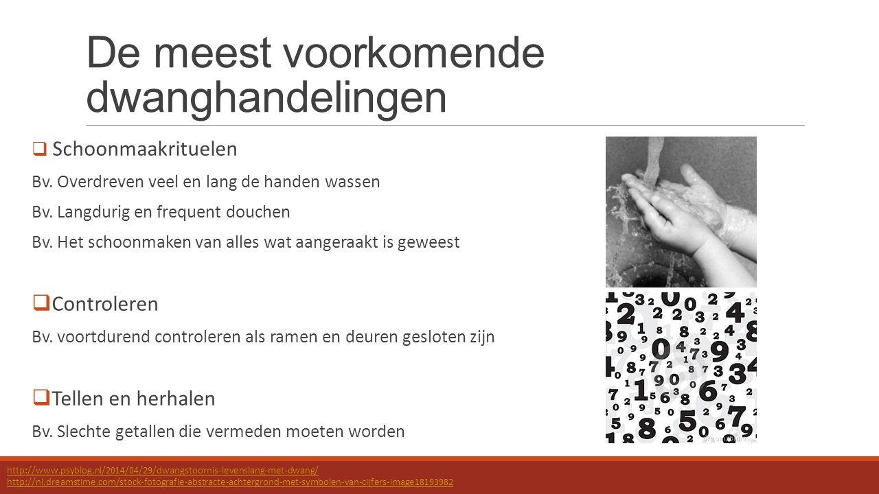 De meest voorkomende dwanghandelingen  Schoonmaakrituelen Bv. Overdreven veel en lang de handen wassen Bv. Langdurig en frequent douchen Bv. Het scho
