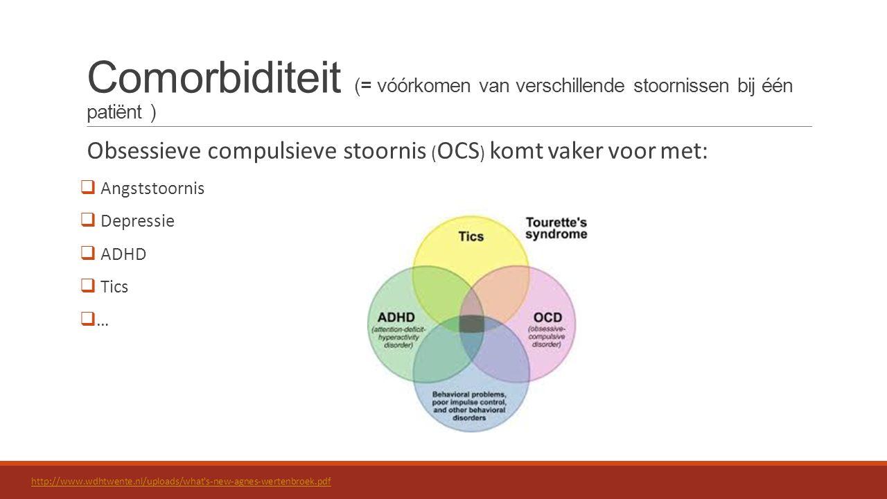 Comorbiditeit (= vóórkomen van verschillende stoornissen bij één patiënt ) Obsessieve compulsieve stoornis ( OCS ) komt vaker voor met:  Angststoorni