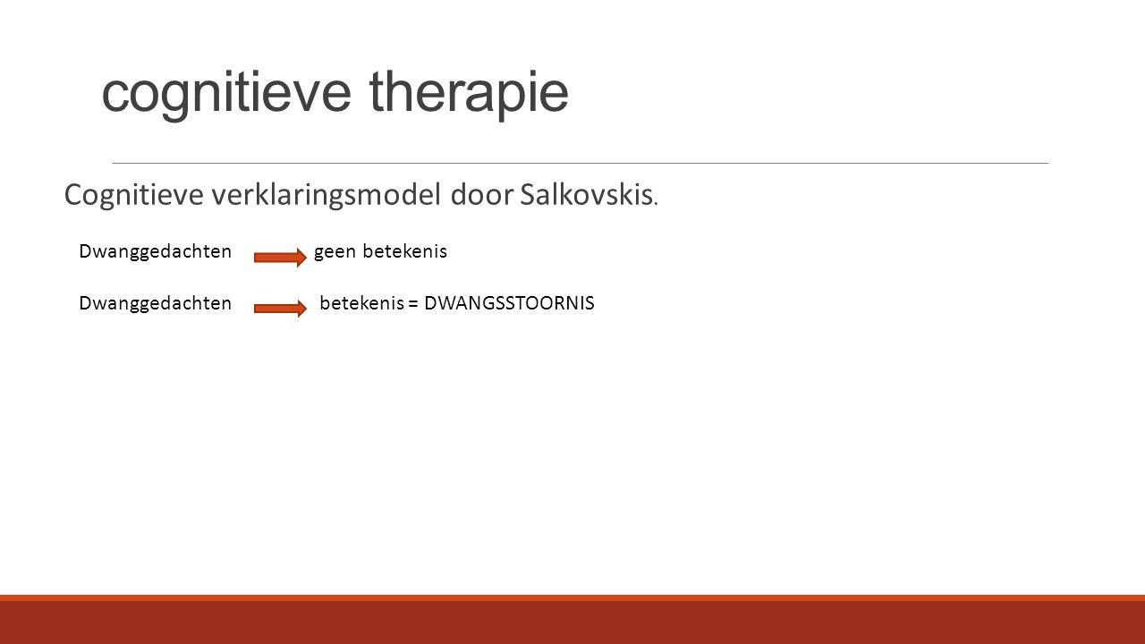 cognitieve therapie Cognitieve verklaringsmodel door Salkovskis. Dwanggedachten geen betekenis Dwanggedachten betekenis = DWANGSSTOORNIS