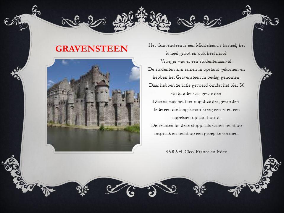 GRAVENSTEEN Het Gravensteen is een Middeleeuws kasteel, het is heel groot en ook heel mooi.
