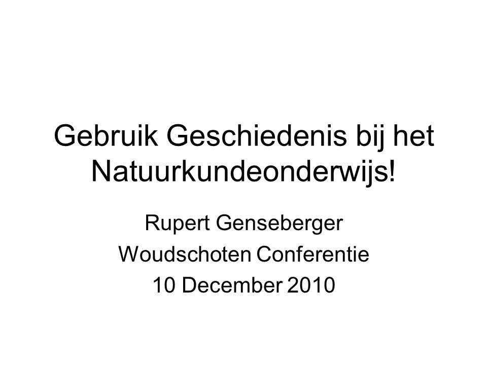 Gebruik Geschiedenis bij het Natuurkundeonderwijs! Rupert Genseberger Woudschoten Conferentie 10 December 2010