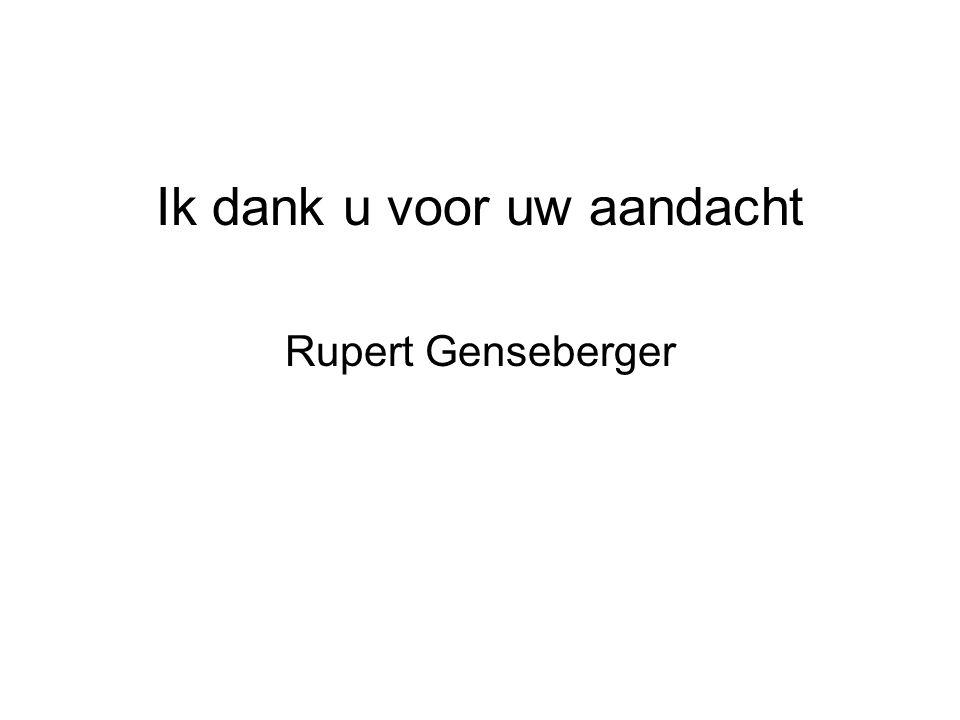 Ik dank u voor uw aandacht Rupert Genseberger