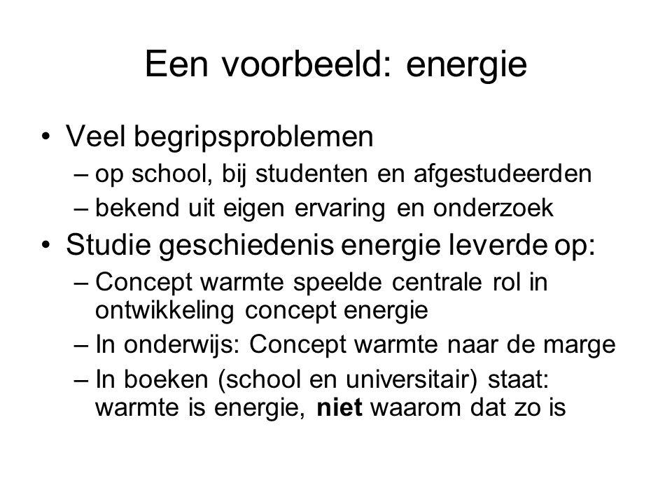Een voorbeeld: energie Veel begripsproblemen –op school, bij studenten en afgestudeerden –bekend uit eigen ervaring en onderzoek Studie geschiedenis e