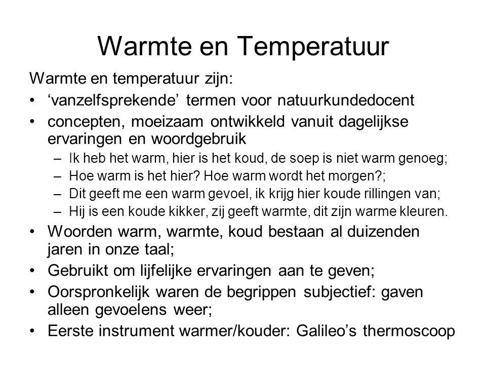 Warmte en Temperatuur Warmte en temperatuur zijn: 'vanzelfsprekende' termen voor natuurkundedocent concepten, moeizaam ontwikkeld vanuit dagelijkse er