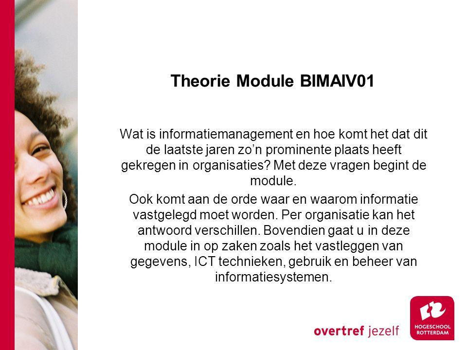 Theorie Module BIMAIV01 Wat is informatiemanagement en hoe komt het dat dit de laatste jaren zo'n prominente plaats heeft gekregen in organisaties? Me