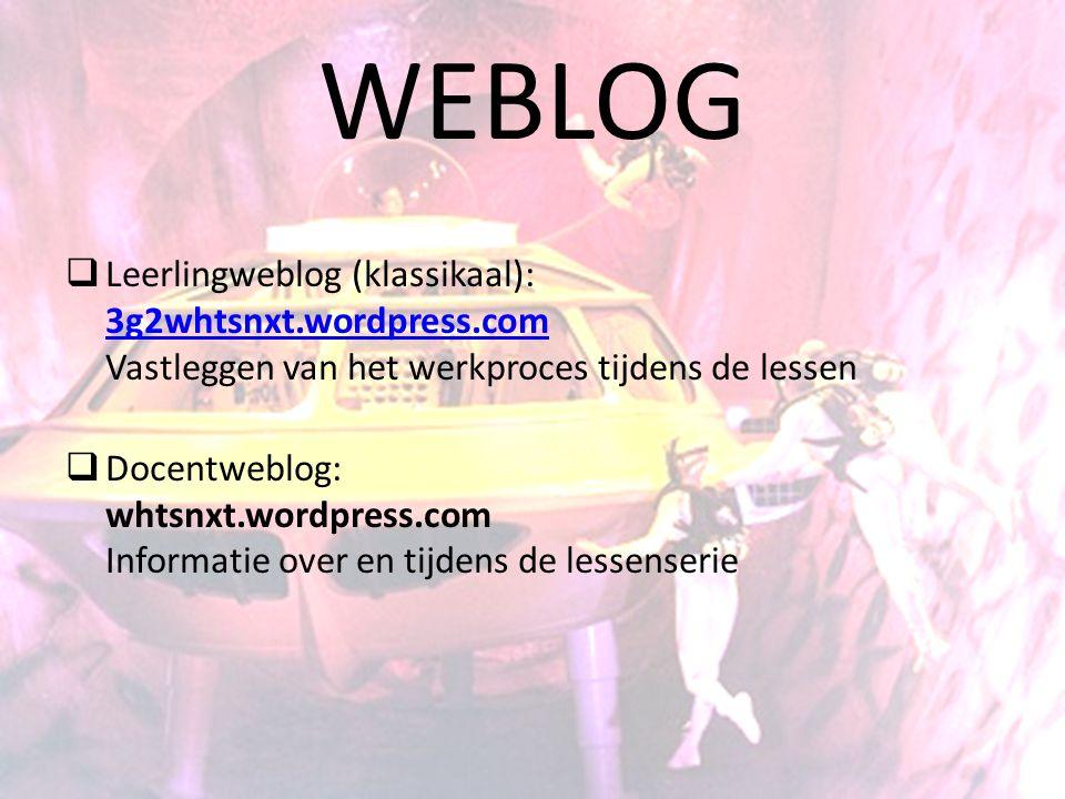 WEBLOG  Leerlingweblog (klassikaal): 3g2whtsnxt.wordpress.com Vastleggen van het werkproces tijdens de lessen 3g2whtsnxt.wordpress.com  Docentweblog