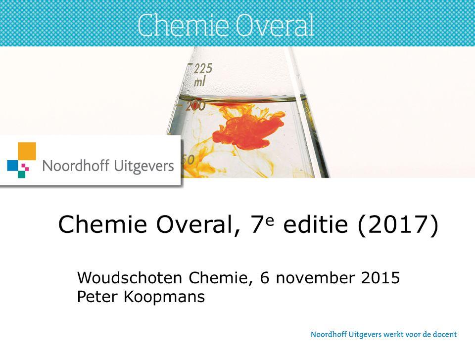 Chemie Overal, 7 e editie (2017) Woudschoten Chemie, 6 november 2015 Peter Koopmans