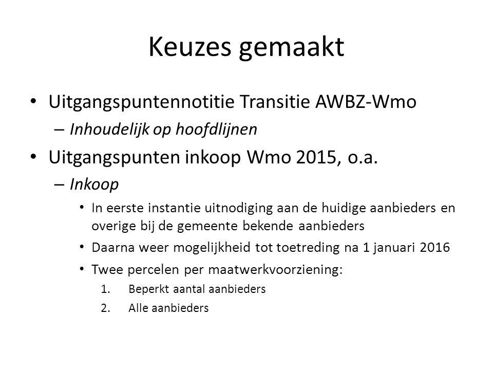 Keuzes gemaakt Uitgangspuntennotitie Transitie AWBZ-Wmo – Inhoudelijk op hoofdlijnen Uitgangspunten inkoop Wmo 2015, o.a. – Inkoop In eerste instantie