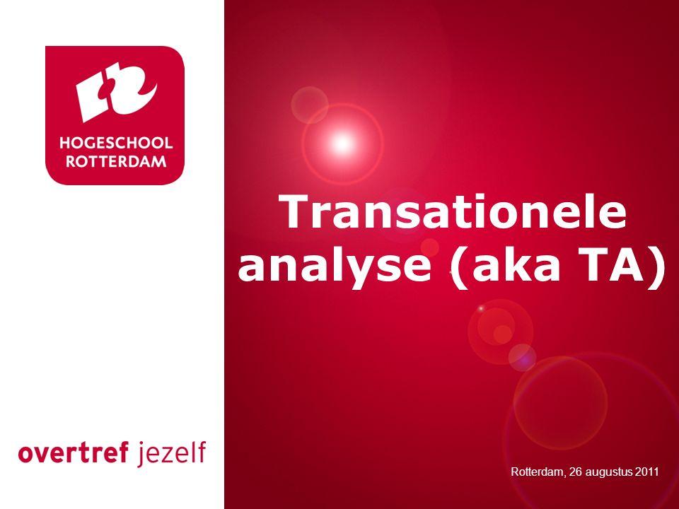 Presentatie titel Rotterdam, 00 januari 2007 Transationele analyse (aka TA) Rotterdam, 26 augustus 2011