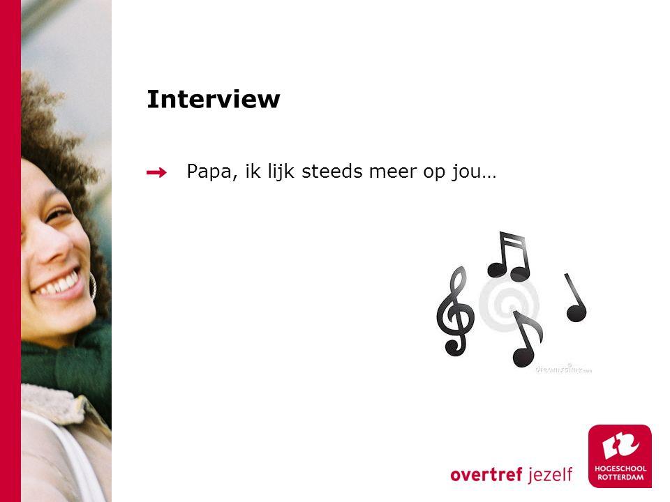 Interview Papa, ik lijk steeds meer op jou…