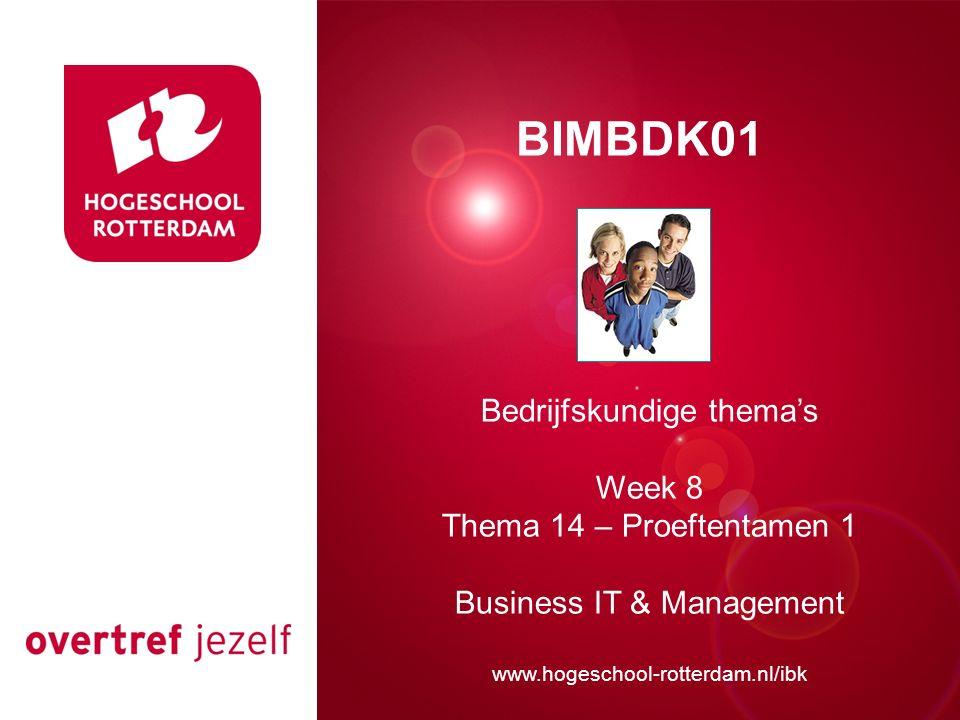 Presentatie titel Rotterdam, 00 januari 2007 BIMBDK01 Bedrijfskundige thema's Week 8 Thema 14 – Proeftentamen 1 Business IT & Management www.hogeschoo