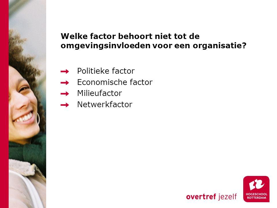 Welke factor behoort niet tot de omgevingsinvloeden voor een organisatie? Politieke factor Economische factor Milieufactor Netwerkfactor