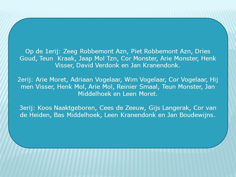 Op de 1erij: Zeeg Robbemont Azn, Piet Robbemont Azn, Dries Goud, Teun Kraak, Jaap Mol Tzn, Cor Monster, Arie Monster, Henk Visser, David Verdonk en Ja