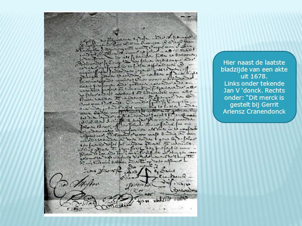 """Hier naast de laatste bladzijde van een akte uit 1678. Links onder tekende Jan V 'donck. Rechts onder: """"Dit merck is gestelt bij Gerrit Ariensz Cranen"""
