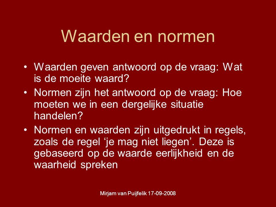 Mirjam van Puijfelik 17-09-2008 Waarden en normen Waarden geven antwoord op de vraag: Wat is de moeite waard.
