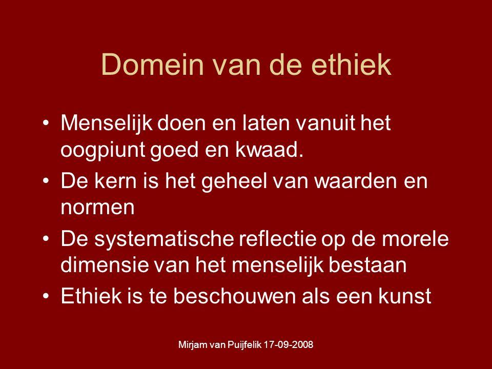 Mirjam van Puijfelik 17-09-2008 Domein van de ethiek Menselijk doen en laten vanuit het oogpiunt goed en kwaad.