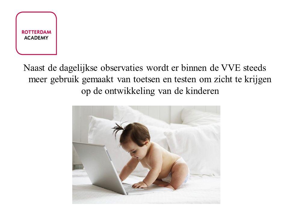 Naast de dagelijkse observaties wordt er binnen de VVE steeds meer gebruik gemaakt van toetsen en testen om zicht te krijgen op de ontwikkeling van de