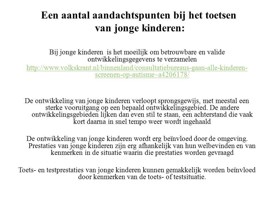 Bij jonge kinderen is het moeilijk om betrouwbare en valide ontwikkelingsgegevens te verzamelen http://www.volkskrant.nl/binnenland/consultatiebureaus