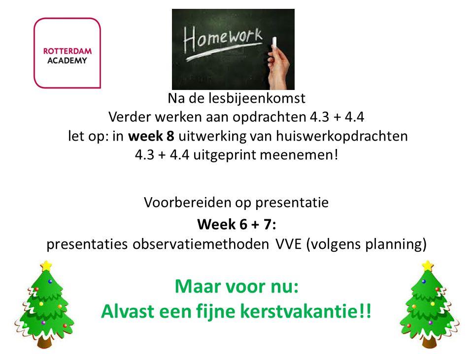 Na de lesbijeenkomst Verder werken aan opdrachten 4.3 + 4.4 let op: in week 8 uitwerking van huiswerkopdrachten 4.3 + 4.4 uitgeprint meenemen! Voorber