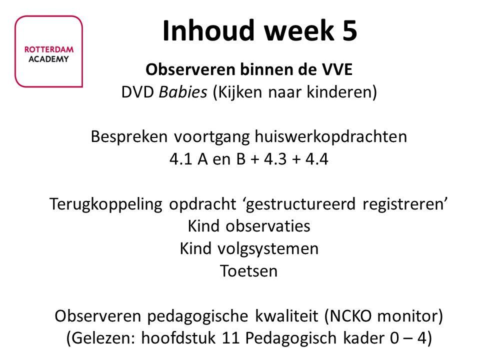 - Observeren binnen de VVE DVD Babies (Kijken naar kinderen) Bespreken voortgang huiswerkopdrachten 4.1 A en B + 4.3 + 4.4 Terugkoppeling opdracht 'ge