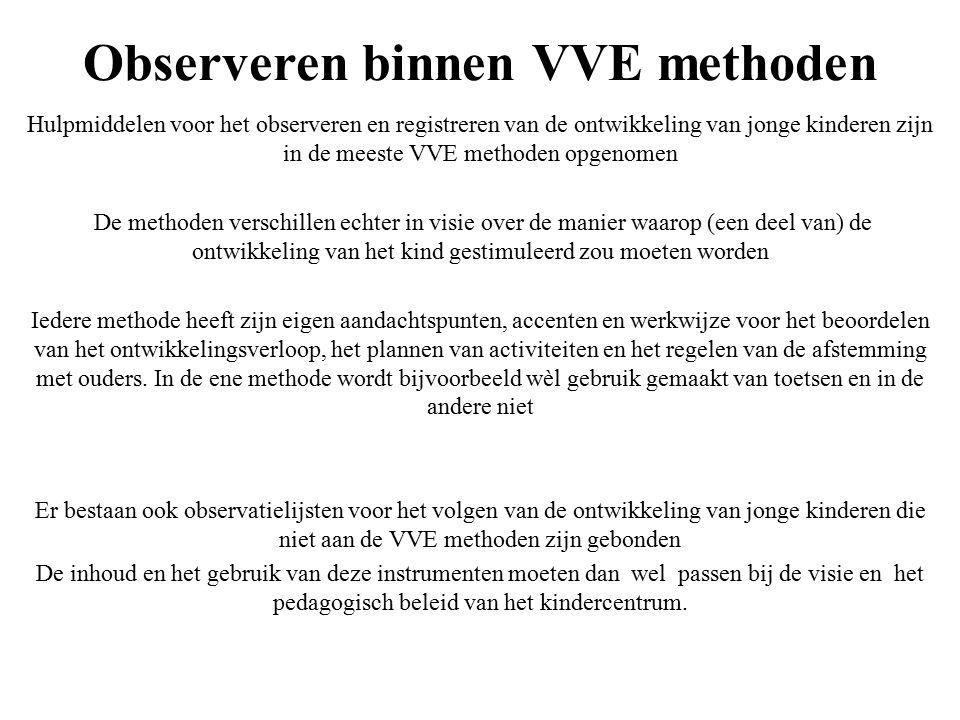 Observeren binnen VVE methoden Hulpmiddelen voor het observeren en registreren van de ontwikkeling van jonge kinderen zijn in de meeste VVE methoden o