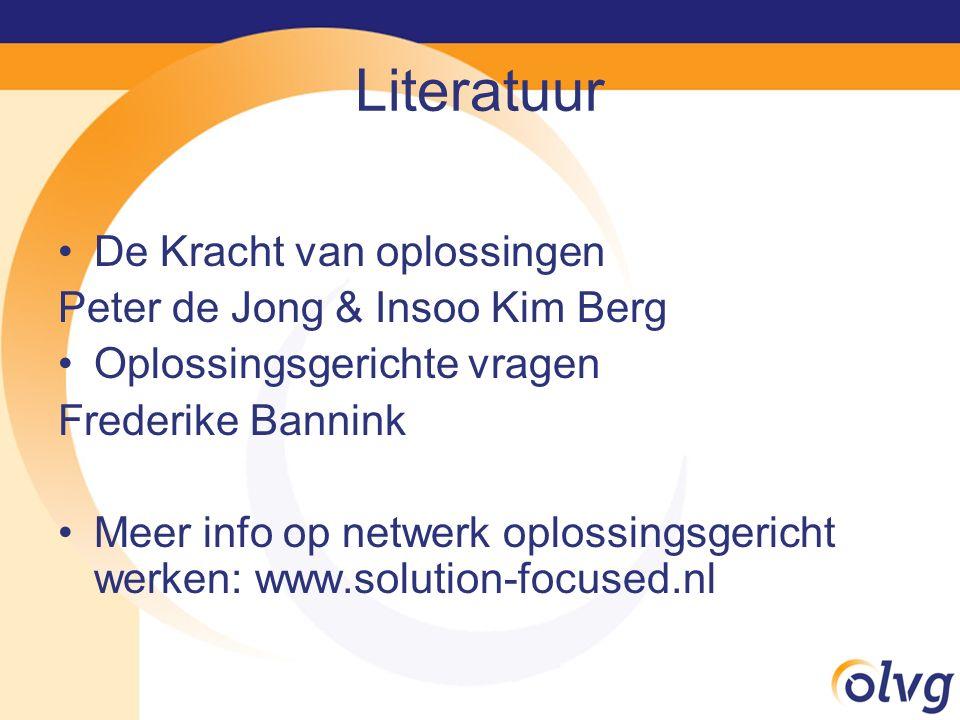 Literatuur De Kracht van oplossingen Peter de Jong & Insoo Kim Berg Oplossingsgerichte vragen Frederike Bannink Meer info op netwerk oplossingsgericht