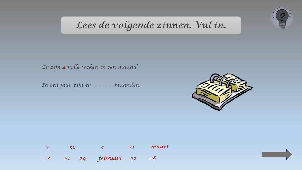 Lees de volgende zinnen. Vul in. Er zijn _____ volle weken in een maand.