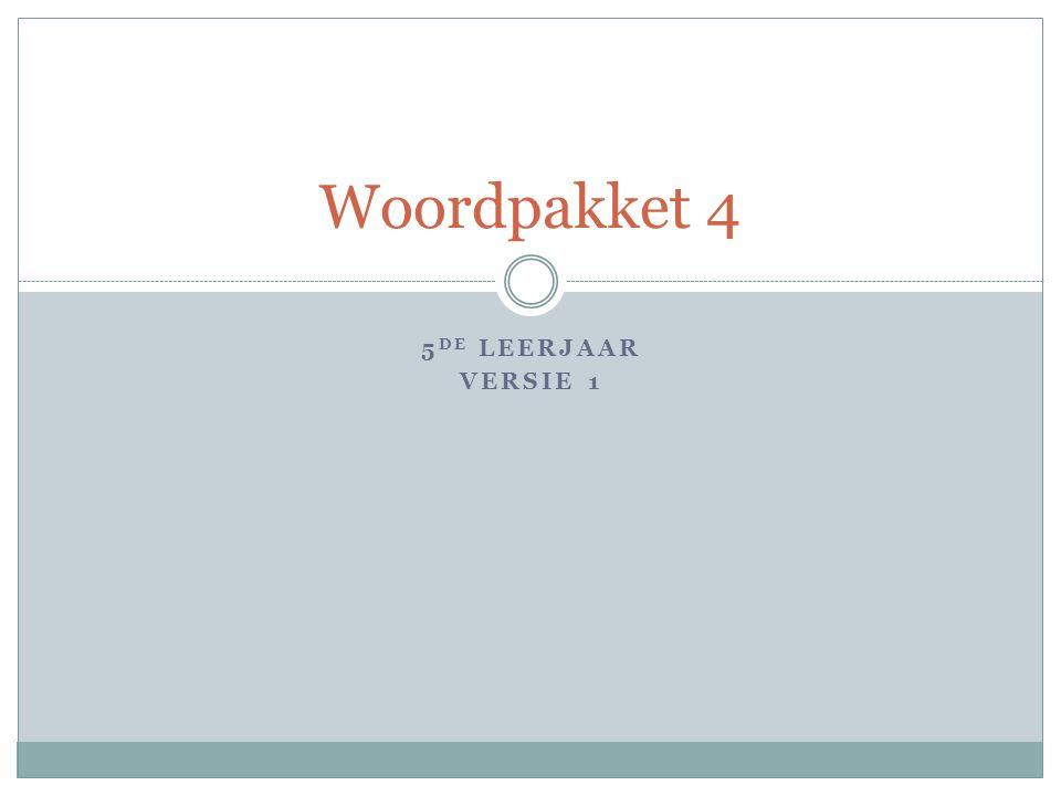 5 DE LEERJAAR VERSIE 1 Woordpakket 4
