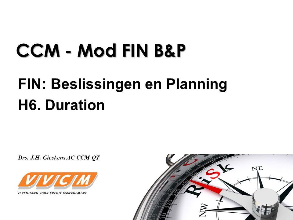 1 CCM - Mod FIN B&P FIN: Beslissingen en Planning H6. Duration Drs. J.H. Gieskens AC CCM QT