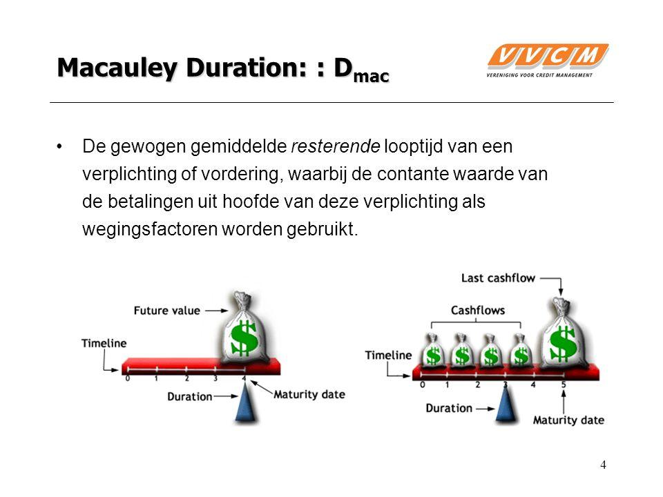 4 Macauley Duration: : D mac De gewogen gemiddelde resterende looptijd van een verplichting of vordering, waarbij de contante waarde van de betalingen uit hoofde van deze verplichting als wegingsfactoren worden gebruikt.