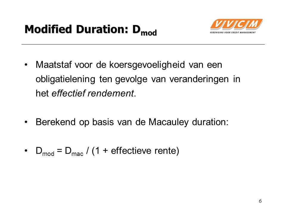 6 Modified Duration: D mod Maatstaf voor de koersgevoeligheid van een obligatielening ten gevolge van veranderingen in het effectief rendement.