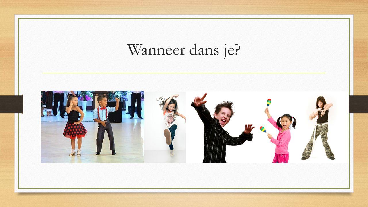 Wanneer dans je?
