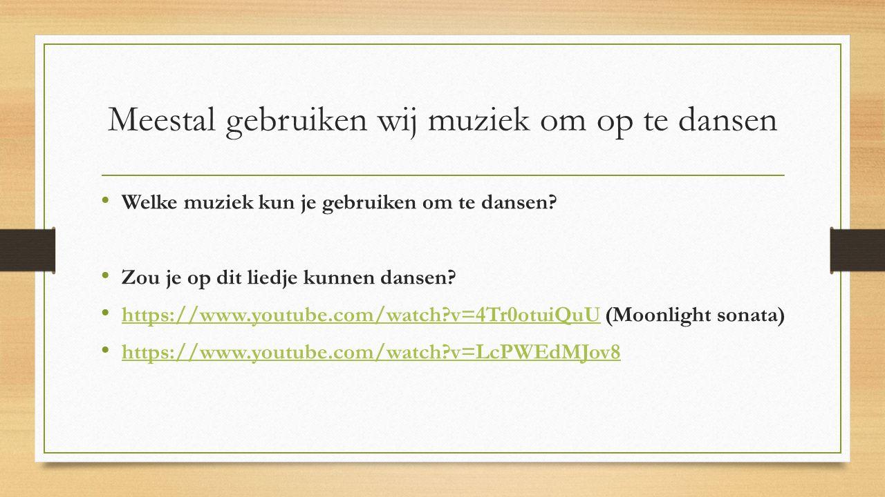 Meestal gebruiken wij muziek om op te dansen Welke muziek kun je gebruiken om te dansen? Zou je op dit liedje kunnen dansen? https://www.youtube.com/w
