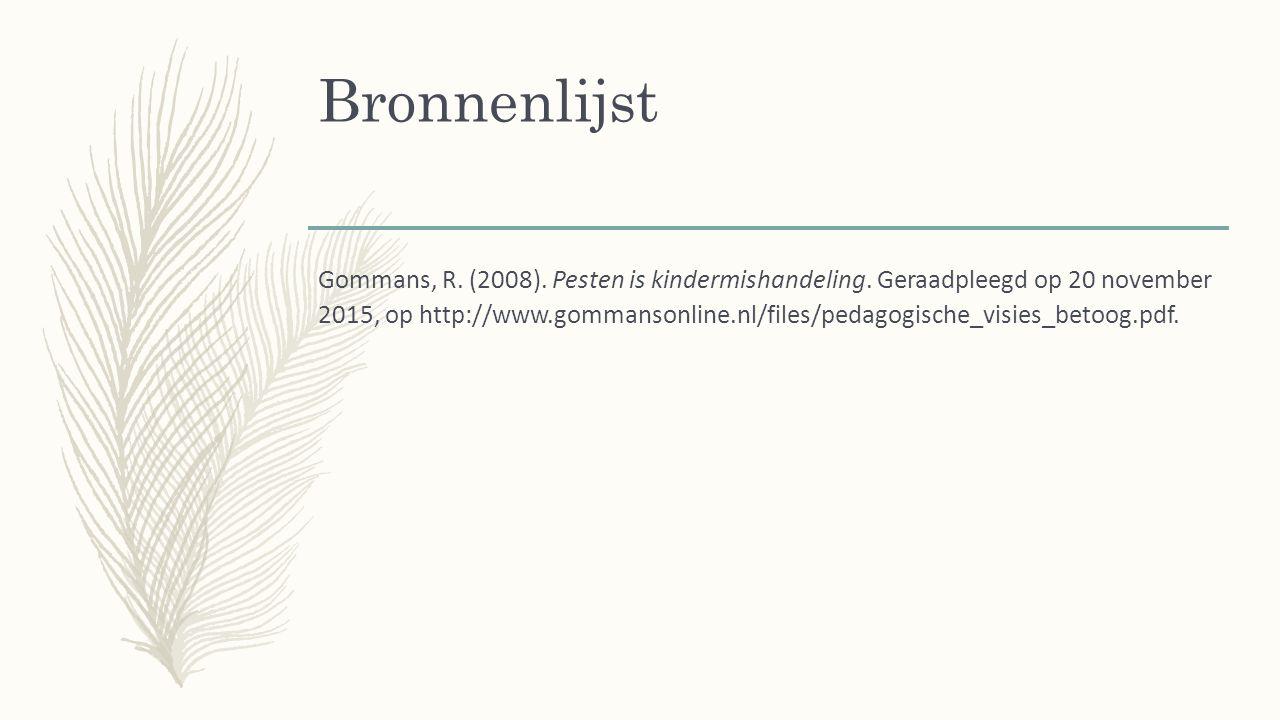 Bronnenlijst Gommans, R. (2008). Pesten is kindermishandeling.