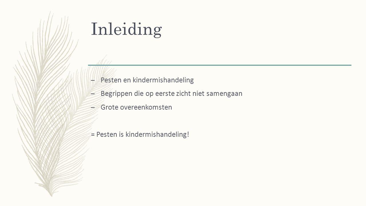 Inleiding – Pesten en kindermishandeling – Begrippen die op eerste zicht niet samengaan – Grote overeenkomsten = Pesten is kindermishandeling!
