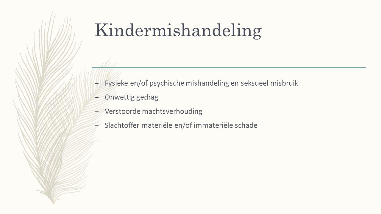 Kindermishandeling – Fysieke en/of psychische mishandeling en seksueel misbruik – Onwettig gedrag – Verstoorde machtsverhouding – Slachtoffer materiële en/of immateriële schade